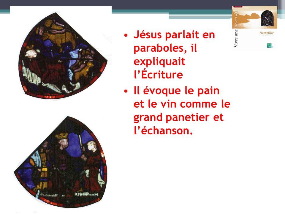 Jésus parlait en paraboles, il expliquait lÉcriture Il évoque le pain et le vin comme le grand panetier et léchanson.