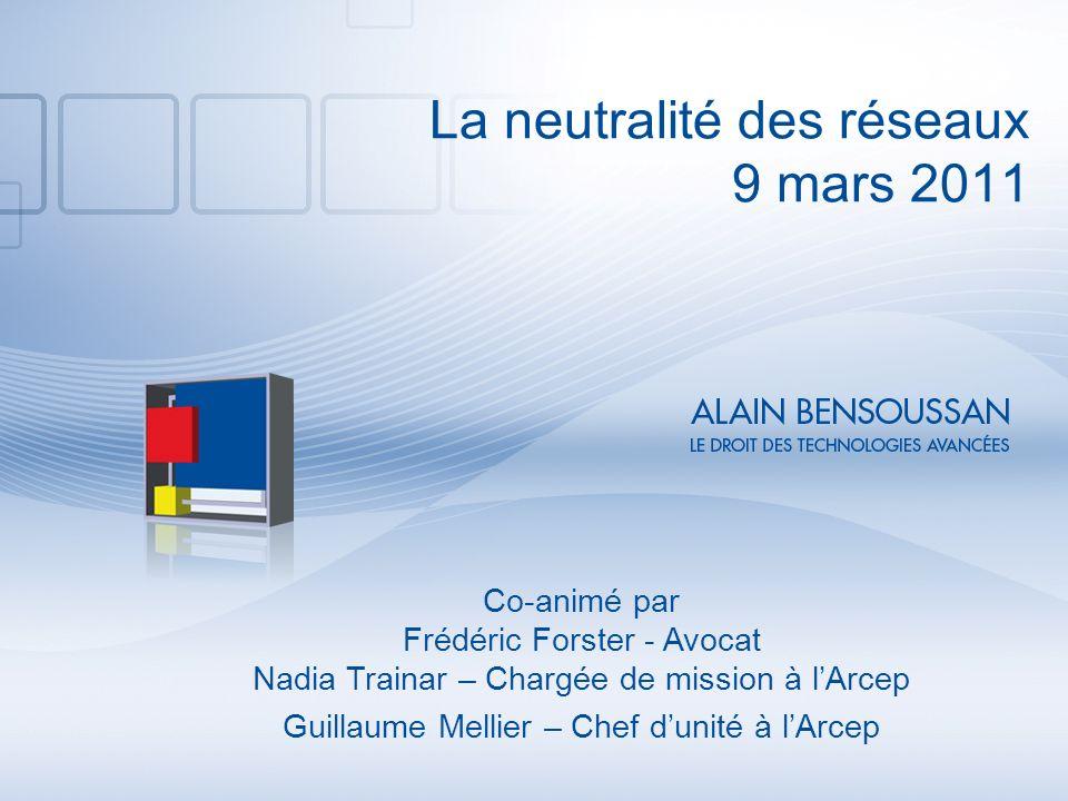 La neutralité des réseaux 9 mars 2011 Co-animé par Frédéric Forster - Avocat Nadia Trainar – Chargée de mission à lArcep Guillaume Mellier – Chef duni