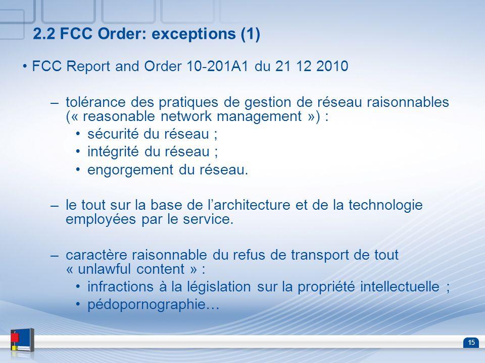 15 2.2 FCC Order: exceptions (1) FCC Report and Order 10-201A1 du 21 12 2010 –tolérance des pratiques de gestion de réseau raisonnables (« reasonable
