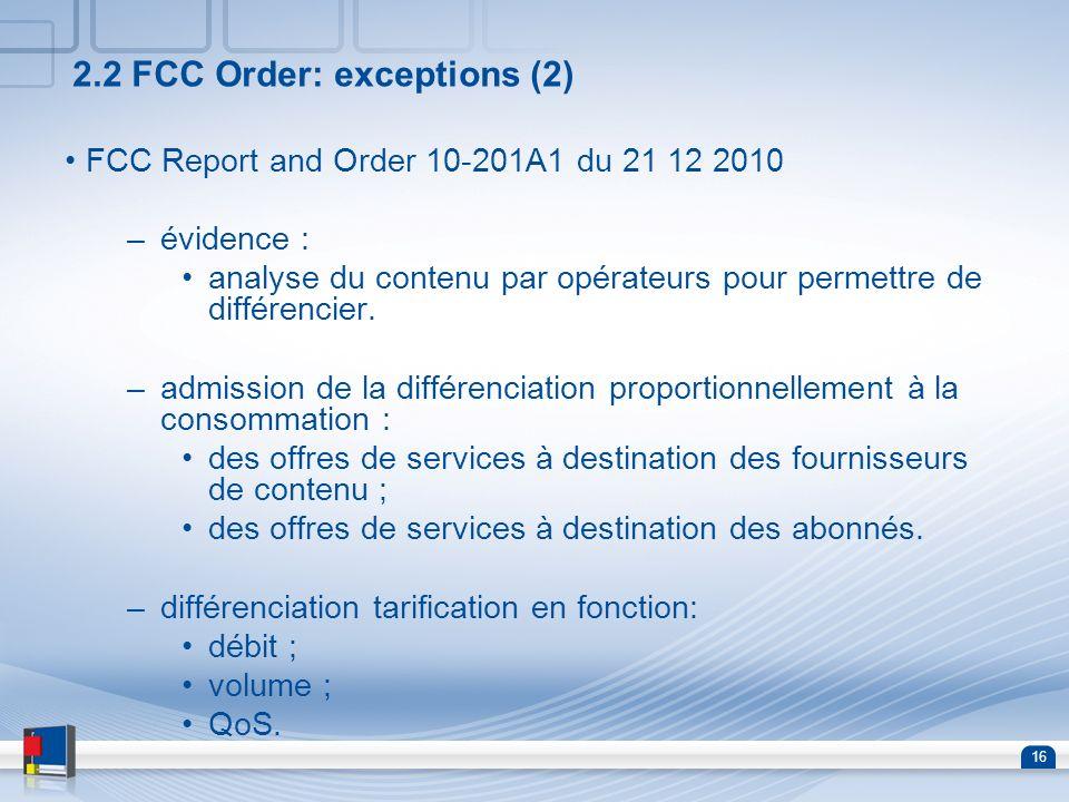 16 2.2 FCC Order: exceptions (2) FCC Report and Order 10-201A1 du 21 12 2010 –évidence : analyse du contenu par opérateurs pour permettre de différenc