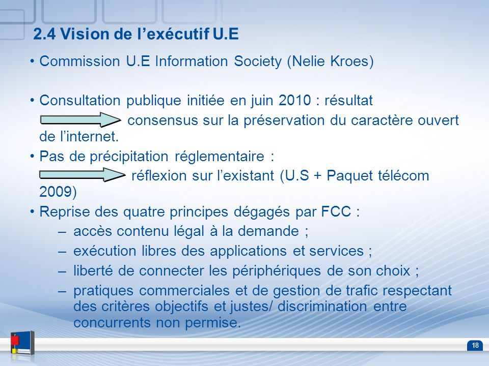 18 2.4 Vision de lexécutif U.E Commission U.E Information Society (Nelie Kroes) Consultation publique initiée en juin 2010 : résultat consensus sur la