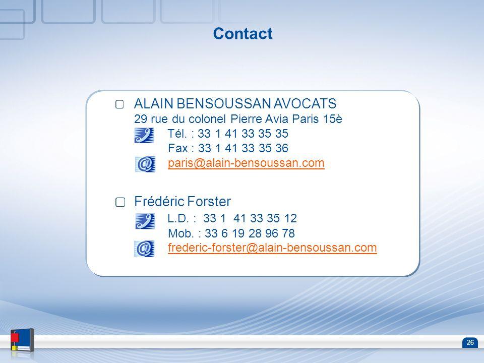 26 Contact ALAIN BENSOUSSAN AVOCATS 29 rue du colonel Pierre Avia Paris 15è Tél. : 33 1 41 33 35 35 Fax : 33 1 41 33 35 36 paris@alain-bensoussan.comp