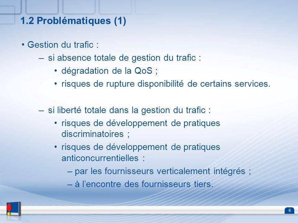 6 1.2 Problématiques (1) Gestion du trafic : –si absence totale de gestion du trafic : dégradation de la QoS ; risques de rupture disponibilité de cer