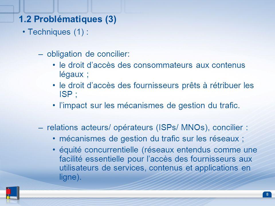 8 1.2 Problématiques (3) Techniques (1) : –obligation de concilier: le droit daccès des consommateurs aux contenus légaux ; le droit daccès des fourni