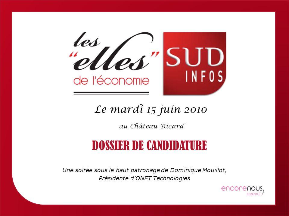 Femmes économiques de Provence Alpes Côte dAzur Le mardi 15 juin 2010 au Château Ricard DOSSIER DE CANDIDATURE Une soirée sous le haut patronage de Dominique Mouillot, Présidente dONET Technologies