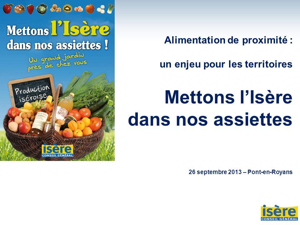Alimentation de proximité : un enjeu pour les territoires Mettons lIsère dans nos assiettes 26 septembre 2013 – Pont-en-Royans