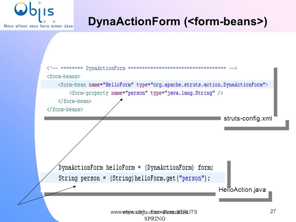 www.objis.com - Formation SPRING DynaActionForm ( ) 27 HelloAction.java struts-config.xml www.objis.com - Formation STRUTS