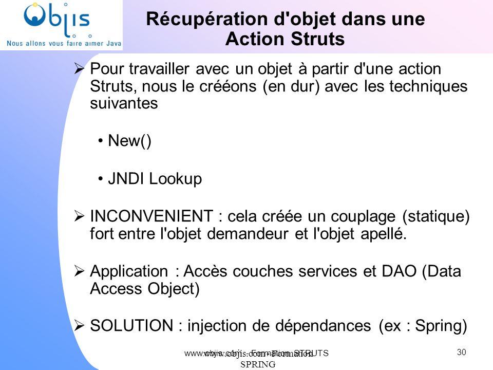www.objis.com - Formation SPRING Récupération d'objet dans une Action Struts Pour travailler avec un objet à partir d'une action Struts, nous le crééo