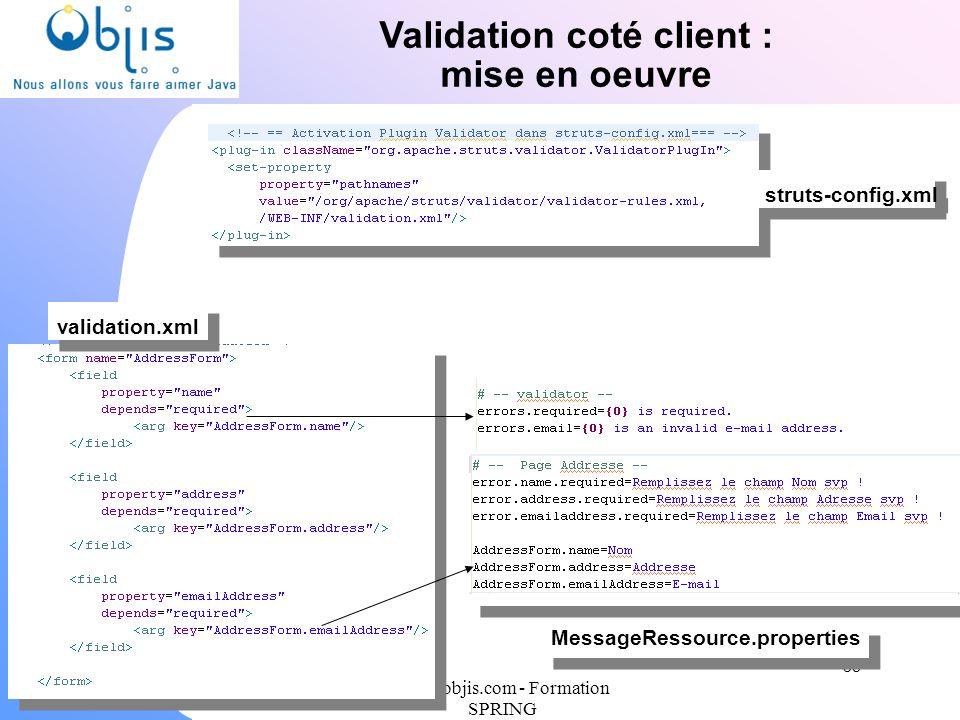 www.objis.com - Formation SPRING Validation coté client : mise en oeuvre 38 validation.xml MessageRessource.properties struts-config.xml