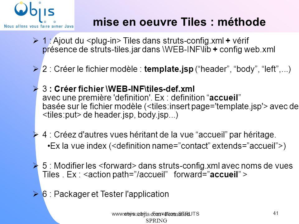 www.objis.com - Formation SPRING mise en oeuvre Tiles : méthode 1 : Ajout du Tiles dans struts-config.xml + vérif présence de struts-tiles.jar dans \W