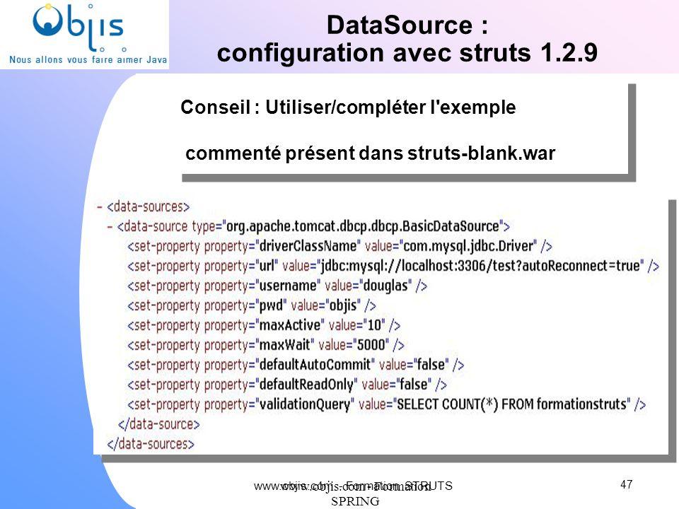 www.objis.com - Formation SPRING DataSource : configuration avec struts 1.2.9 47 Conseil : Utiliser/compléter l'exemple commenté présent dans struts-b