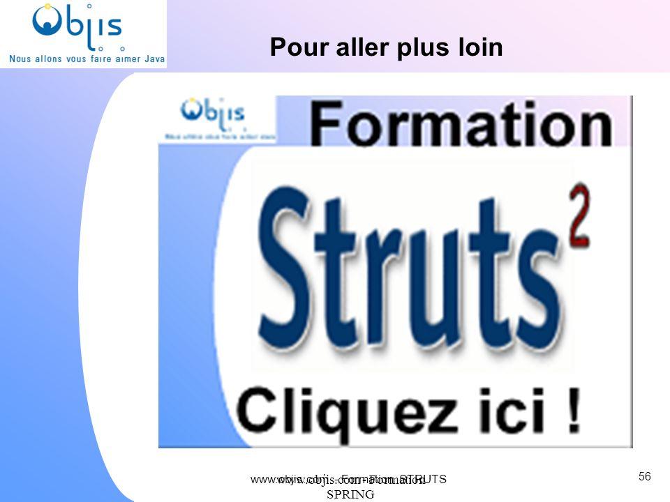 www.objis.com - Formation SPRING 56 www.objis.com - Formation STRUTS Pour aller plus loin