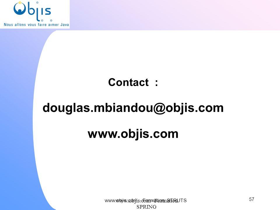 www.objis.com - Formation SPRING Contact : douglas.mbiandou@objis.com www.objis.com 57 www.objis.com - Formation STRUTS