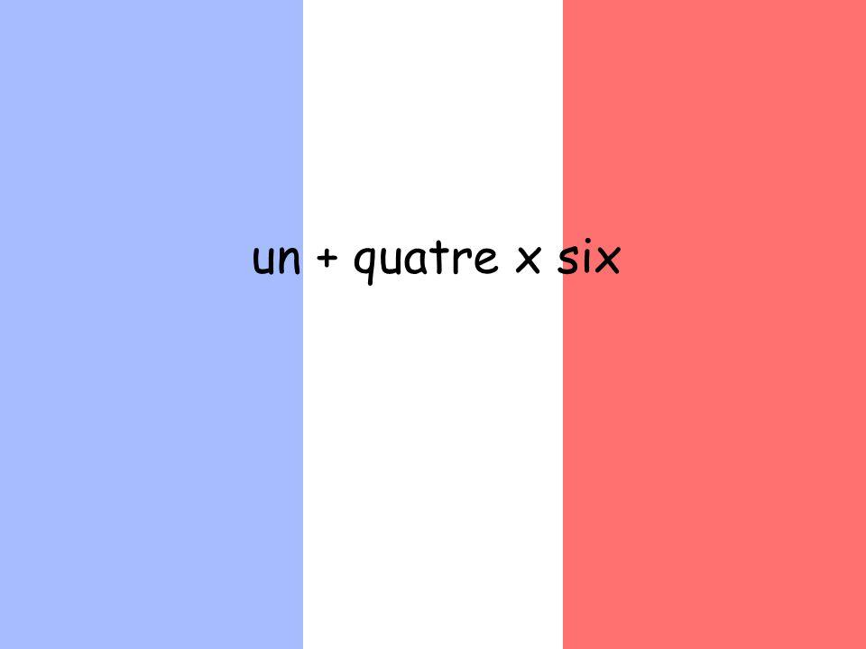 un + quatre x six
