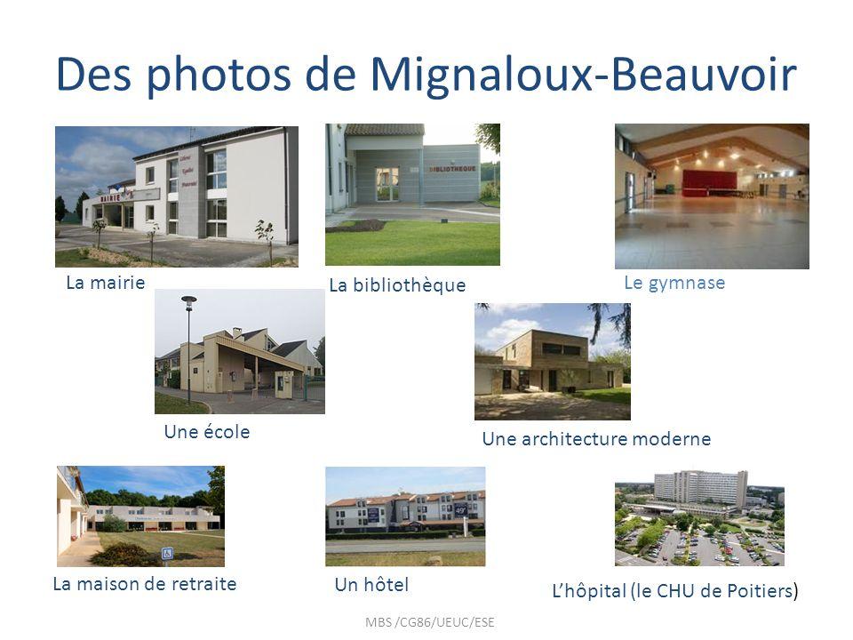 Des photos de Mignaloux-Beauvoir MBS /CG86/UEUC/ESE Lhôpital (le CHU de Poitiers) La mairie La bibliothèque Le gymnase Un hôtel Une école La maison de