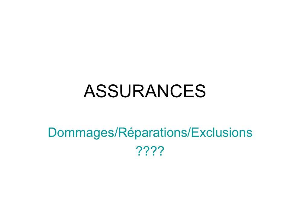 ASSURANCES Dommages/Réparations/Exclusions ????