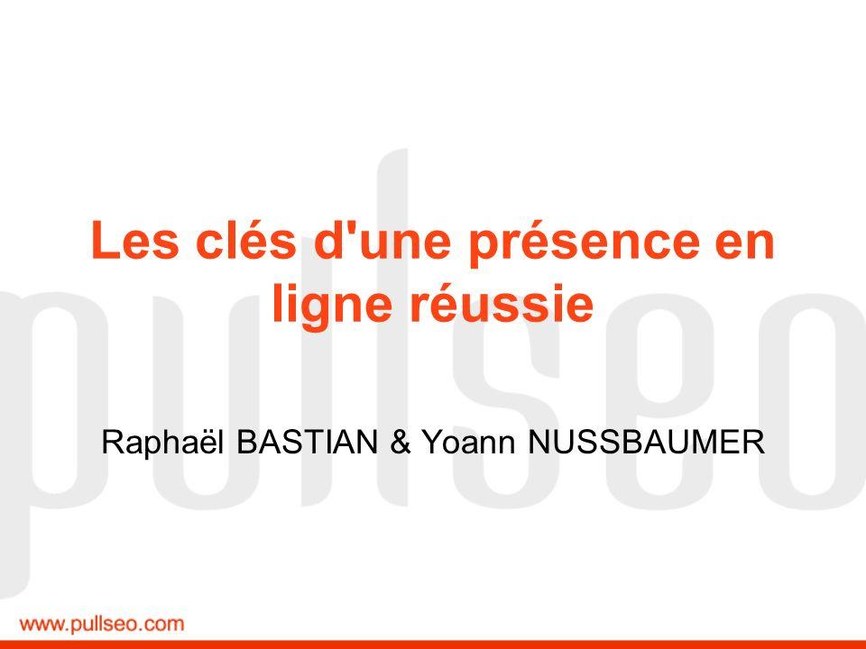 Les clés d'une présence en ligne réussie Raphaël BASTIAN & Yoann NUSSBAUMER