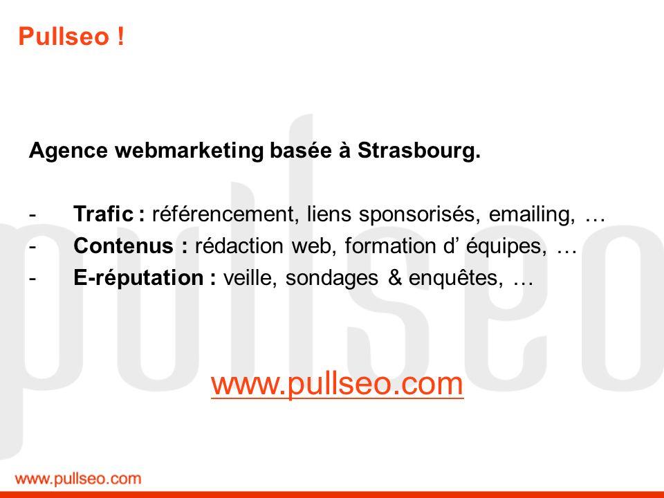 Pullseo ! Agence webmarketing basée à Strasbourg. -Trafic : référencement, liens sponsorisés, emailing, … -Contenus : rédaction web, formation d équip