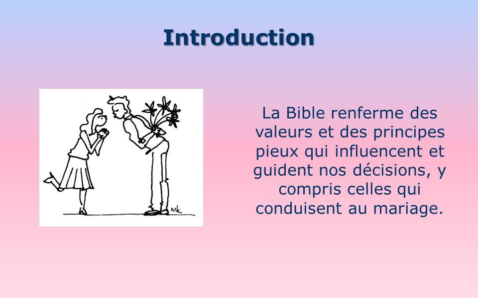 Introduction La Bible renferme des valeurs et des principes pieux qui influencent et guident nos décisions, y compris celles qui conduisent au mariage.