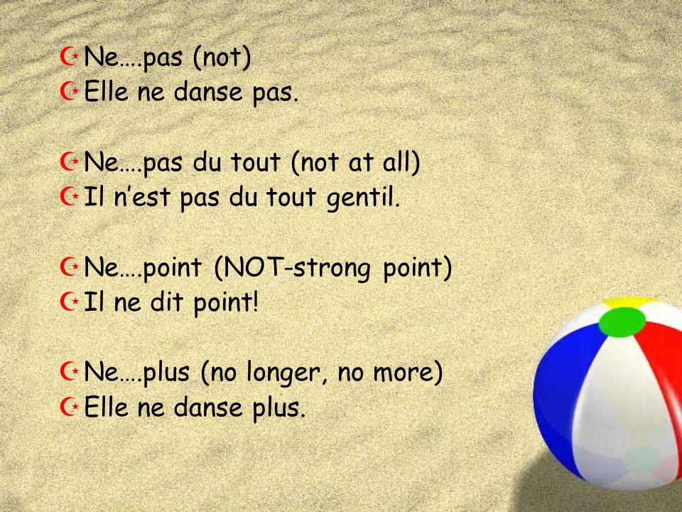 ZNe….pas (not) ZElle ne danse pas. ZNe….pas du tout (not at all) ZIl nest pas du tout gentil. ZNe….point (NOT-strong point) ZIl ne dit point! ZNe….plu