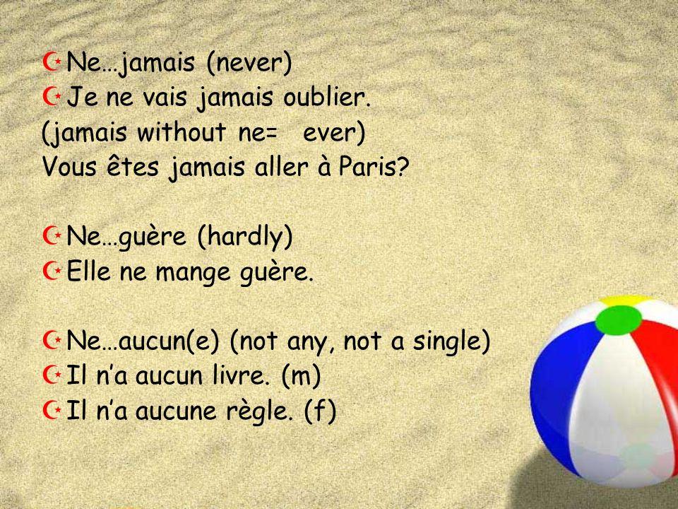 ZNe…jamais (never) ZJe ne vais jamais oublier. (jamais without ne= ever) Vous êtes jamais aller à Paris? ZNe…guère (hardly) ZElle ne mange guère. ZNe…