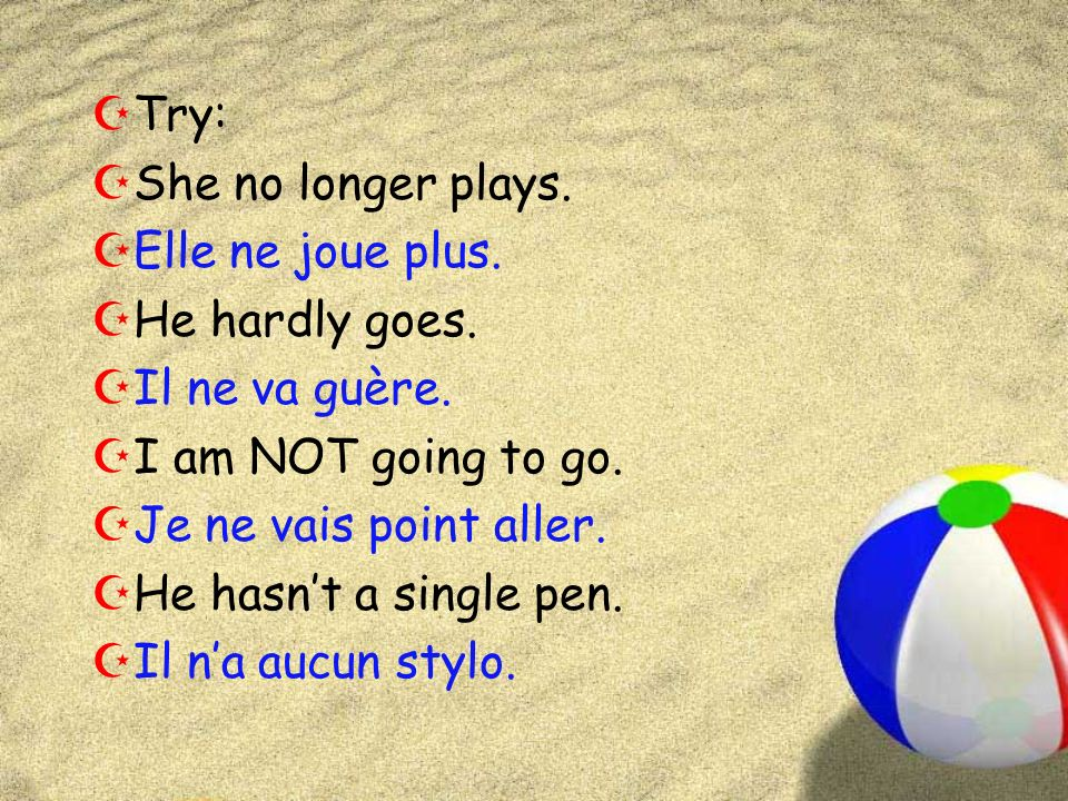 ZTry: ZShe no longer plays. ZElle ne joue plus. ZHe hardly goes.
