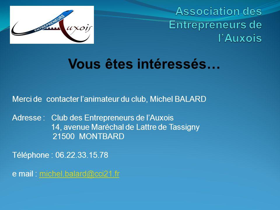 Vous êtes intéressés… Merci de contacter lanimateur du club, Michel BALARD Adresse : Club des Entrepreneurs de lAuxois 14, avenue Maréchal de Lattre d