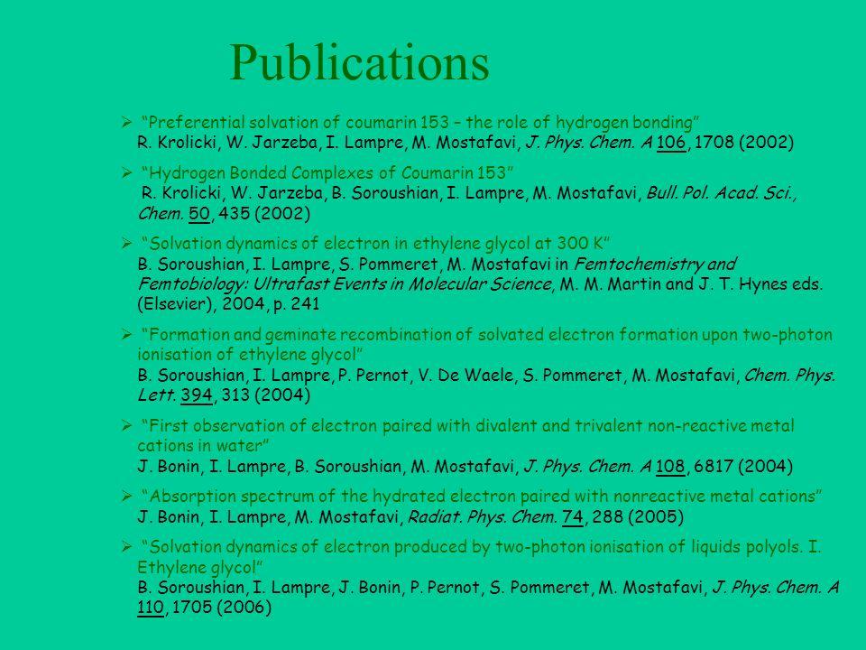 Publications Preferential solvation of coumarin 153 – the role of hydrogen bonding R. Krolicki, W. Jarzeba, I. Lampre, M. Mostafavi, J. Phys. Chem. A