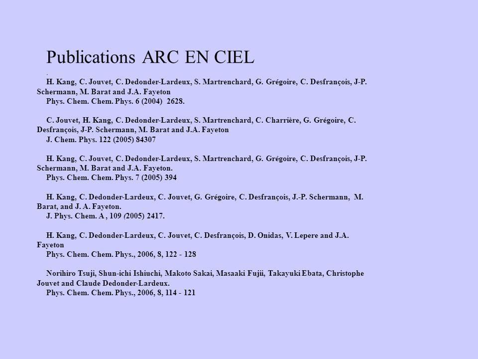 Publications ARC EN CIEL. H. Kang, C. Jouvet, C. Dedonder-Lardeux, S. Martrenchard, G. Grégoire, C. Desfrançois, J-P. Schermann, M. Barat and J.A. Fay