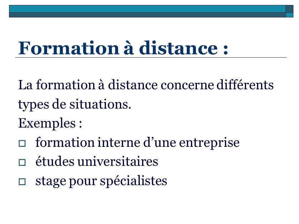 Formation à distance : La formation à distance concerne différents types de situations. Exemples : formation interne dune entreprise études universita