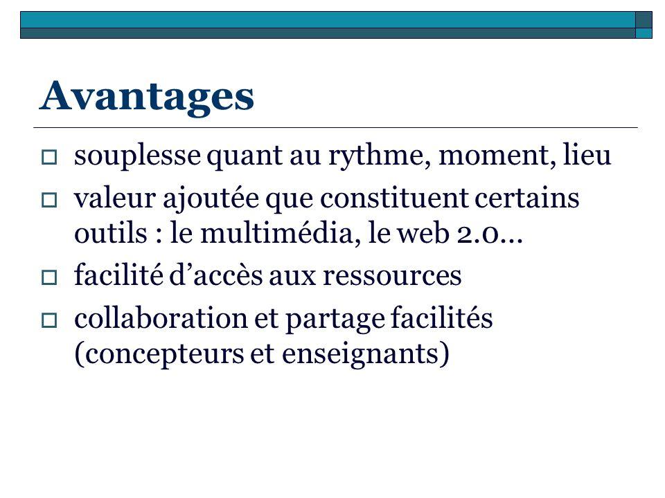 Avantages souplesse quant au rythme, moment, lieu valeur ajoutée que constituent certains outils : le multimédia, le web 2.0... facilité daccès aux re