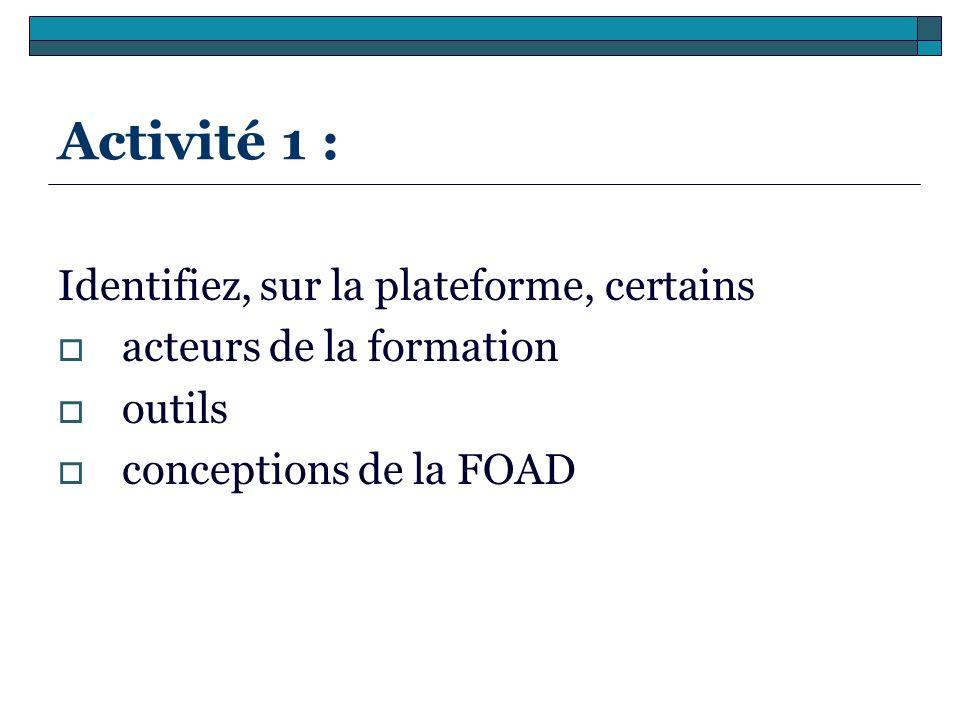 Activité 1 : Identifiez, sur la plateforme, certains acteurs de la formation outils conceptions de la FOAD