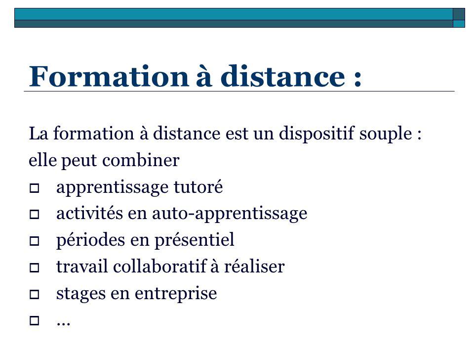 Formation à distance : La formation à distance est un dispositif souple : elle peut combiner apprentissage tutoré activités en auto-apprentissage péri