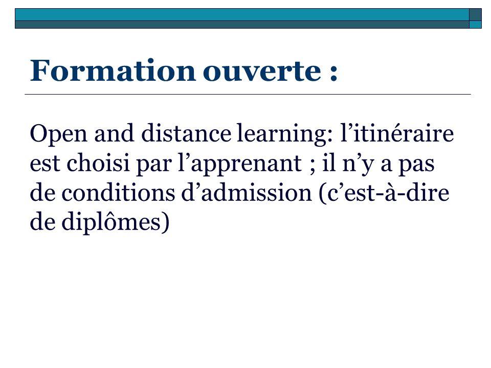 Formation ouverte : Open and distance learning: litinéraire est choisi par lapprenant ; il ny a pas de conditions dadmission (cest-à-dire de diplômes)