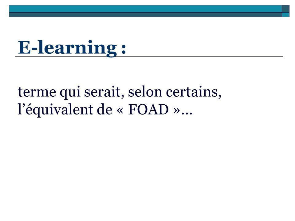 E-learning : terme qui serait, selon certains, léquivalent de « FOAD »...