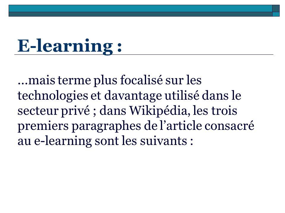 E-learning :...mais terme plus focalisé sur les technologies et davantage utilisé dans le secteur privé ; dans Wikipédia, les trois premiers paragraph