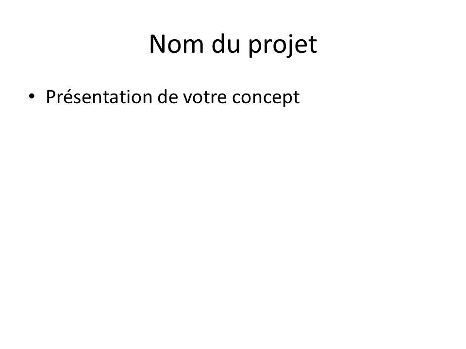 Nom du projet Présentation de votre concept