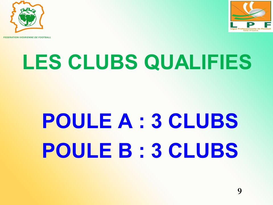 LES CLUBS QUALIFIES POULE A : 3 CLUBS POULE B : 3 CLUBS 9