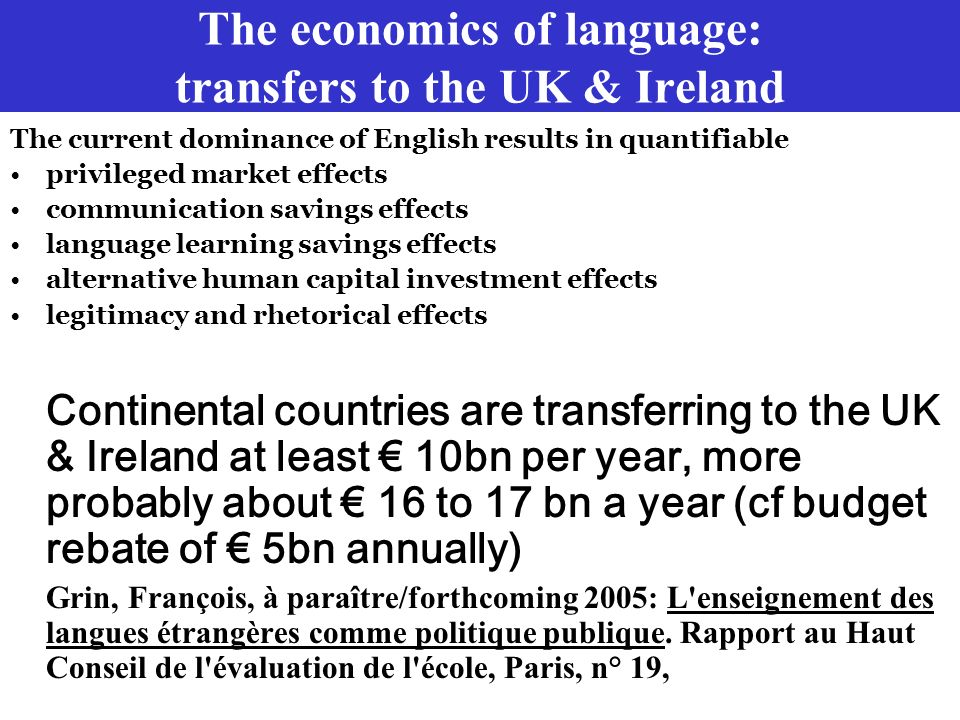 The economics of language: transfers to the UK & Ireland The current dominance of English results in quantifiable privileged market effects communicat