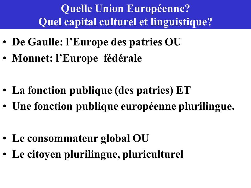 Quelle Union Européenne? Quel capital culturel et linguistique? De Gaulle: lEurope des patries OU Monnet: lEurope fédérale La fonction publique (des p