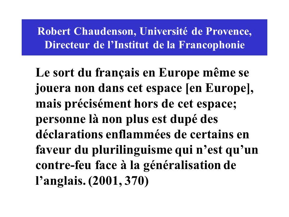 Robert Chaudenson, Université de Provence, Directeur de lInstitut de la Francophonie Le sort du français en Europe même se jouera non dans cet espace