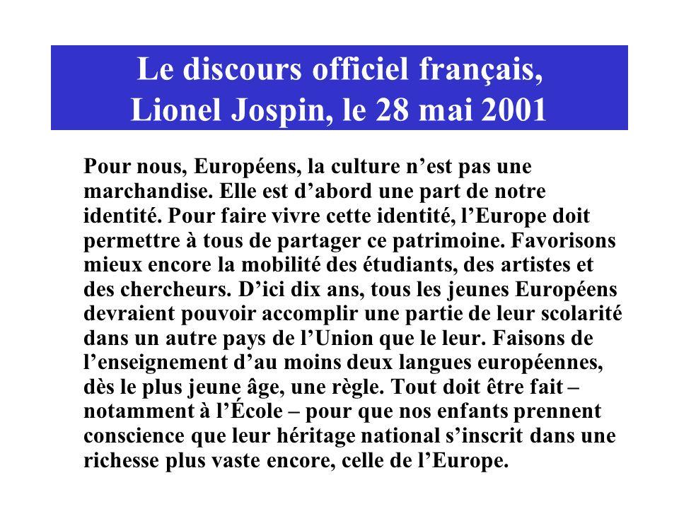 Le discours officiel français, Lionel Jospin, le 28 mai 2001 Pour nous, Européens, la culture nest pas une marchandise. Elle est dabord une part de no