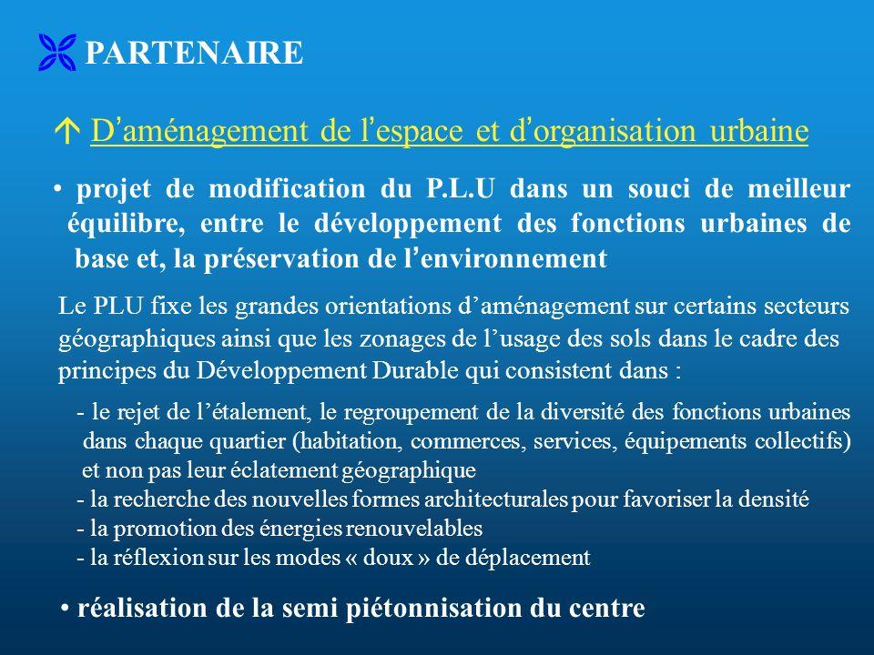 PARTENAIRE D aménagement de l espace et d organisation urbaine projet de modification du P.L.U dans un souci de meilleur équilibre, entre le développe