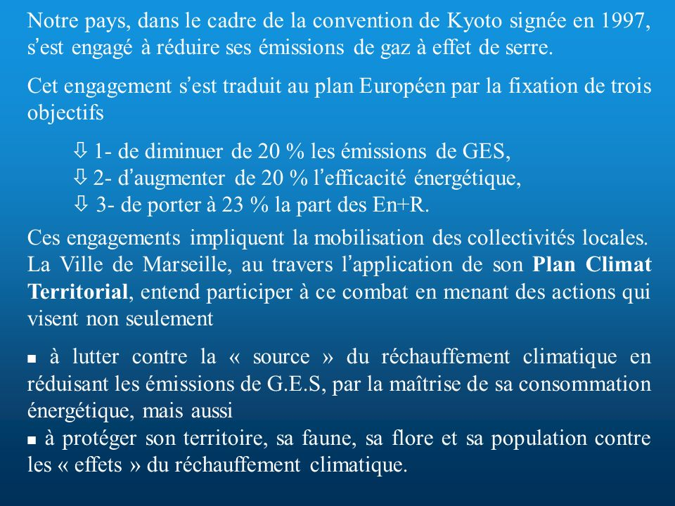 Notre pays, dans le cadre de la convention de Kyoto signée en 1997, s est engagé à réduire ses émissions de gaz à effet de serre. Cet engagement s est