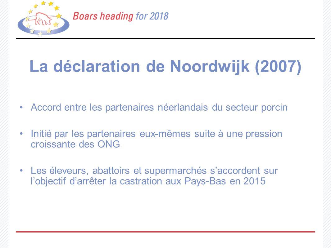 La déclaration de Noordwijk (2007) Accord entre les partenaires néerlandais du secteur porcin Initié par les partenaires eux-mêmes suite à une pressio