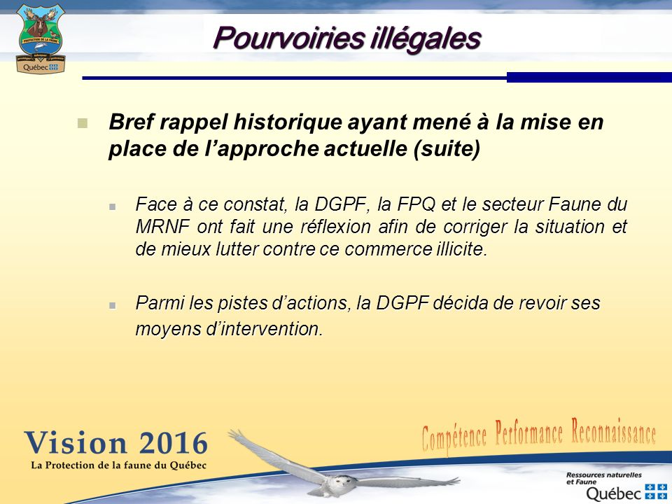 Pourvoiries illégales Bref rappel historique ayant mené à la mise en place de lapproche actuelle (suite) Face à ce constat, la DGPF, la FPQ et le sect