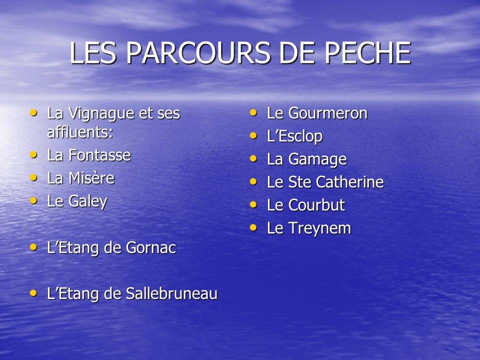 LES PARCOURS DE PECHE La Vignague et ses affluents: La Vignague et ses affluents: La Fontasse La Fontasse La Misère La Misère Le Galey Le Galey LEtang