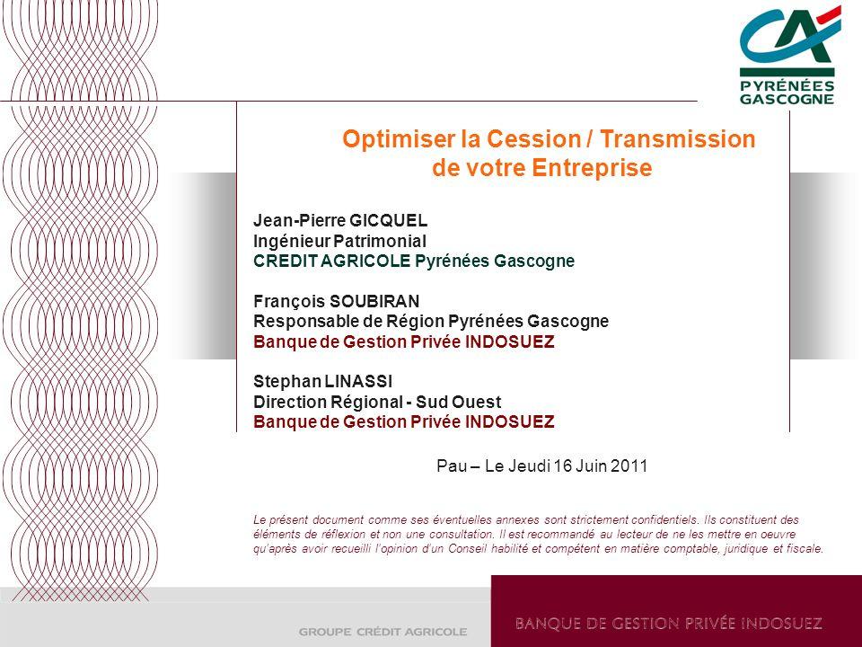 Optimiser la Cession / Transmission de votre Entreprise Jean-Pierre GICQUEL Ingénieur Patrimonial CREDIT AGRICOLE Pyrénées Gascogne François SOUBIRAN