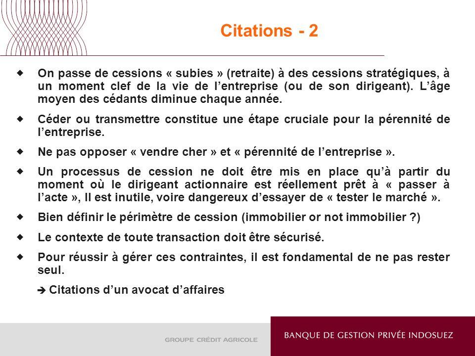 Citations - 2 On passe de cessions « subies » (retraite) à des cessions stratégiques, à un moment clef de la vie de lentreprise (ou de son dirigeant).