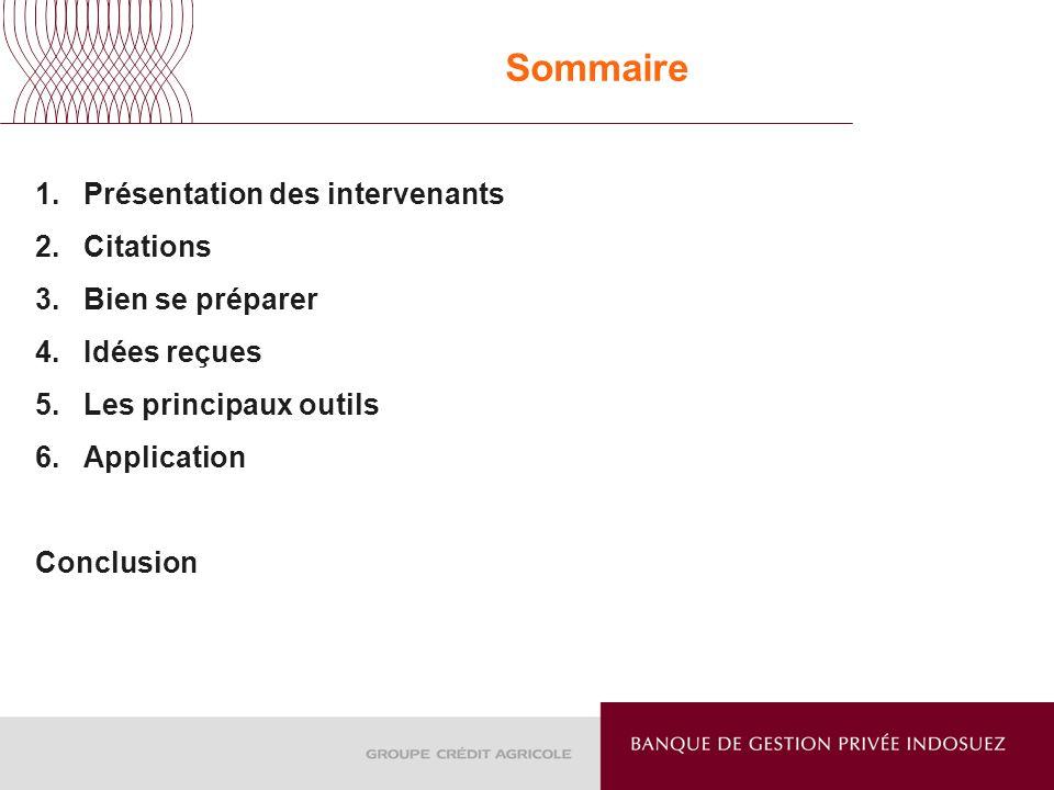 Sommaire 1.Présentation des intervenants 2.Citations 3.Bien se préparer 4.Idées reçues 5.Les principaux outils 6.Application Conclusion